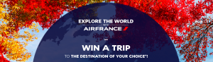 Air France – Explore The World – Win a trip for 2 to the destination of your choice valued at $4,000