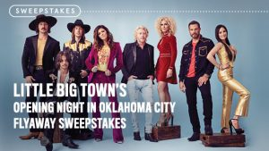 CMT – Little Big Town's Opening Night in Oklahoma City Fly Away – Win a flyway trip for 2 to see Artist in concert in Oklahoma City, OK