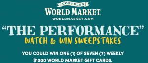 Cost Plus World Market – The Performance Watch & Win – Win 1 of 7 World Market gift cards valued at $1,000 each