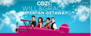 Cozi TV – Will & Grace Superfan Getaway – Win a trip for 2 to Los Angeles to experience the Will & Grace – Live Taping