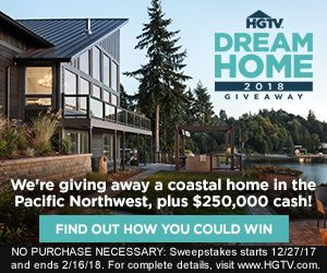 HGTV – Dream Home Giveaway 2018 – Win a coastal home in the Pacific Northwest PLUS $250,000 cash