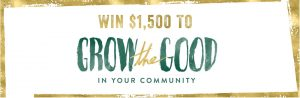 Life is Good – #GrowTheGood – Win 1 of 10 prizes of $1,500 ech.jpg