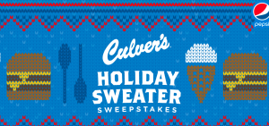 Pepsi-Cola – Culver's – Holiday Sweater – Win a grand prize of a $25,000 check OR 1 of 34 daily prizes