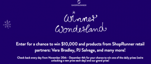 ShopRunner – Winner Wonderland – Win a grand prize of $13,000 OR 1 of 15 Daily prizes