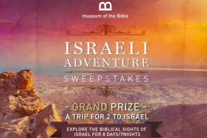 Travel Channel – Museum of the Bible – Israeli Adventure – Win an 8-day trip for 2 to Tel Aviv, Israel valued at $10,200