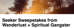 Wanderlust & Spiritual Gangster – Seeker – Win Two 4-day tickets to a 2018 US/Canada Wanderlust Festival of winner's choosing & a $500 gift certificate