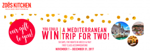 Zoes Kitchen – Trip to the Mediterranean – Win a trip package for 2 to the Mediterranean valued at $7,000