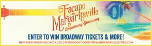 Margaritaville – Escape to Margaritaville Muscial Broadway – Win a grand prize package valued at $3,398