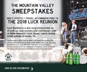Mountain Valley Spring Water – Luck Reunion – Win a grand prize of 2 tickets to the 2018 Luck Reunion Music Festival in Spicewood, Texas OR 1 of 2 minor prizes
