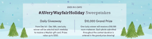 Wayfair – #AVeryWayfairHoliday – Win a grand prize of a $10,000 room makeover package OR 1 of 12 prizes