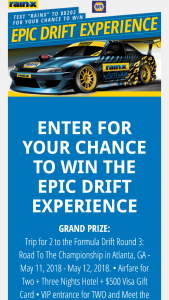 "Itw Global Brands – 2018 Rain-X And Napa Drift Experience – Win a trip for two (2) to Atlanta Georgia for Formula DRIFT® Round 3 Road To The Championship May 11 2018 – May 12 2018 (""Grand Prize"")."