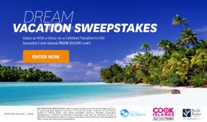 Meredith – Better Homes & Gardens – The Dream Vacation – Win a trip for 2 to the Cook Island plus a $10,000 check