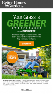 BETTER HOMES AND GARDENS – YOUR GRASS IS GREENER WITH JOHN DEERE – Win [1] A prize package including a John Deere Z335E Residential ZTrak Mower with 42-in