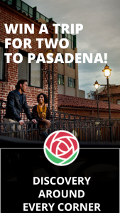 DISCOVER PASADENA – TRIP FOR TWO TO PASADENA – Win activities meals and a gift card for airfare and shopping