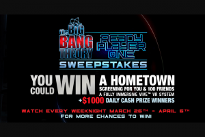 Warner Bros – The Big Bang Theory Ready Player One – Win One Thousand Dollars ($1000.00) which may be awarded as cash (or cash equivalent) or in the form of a gift card
