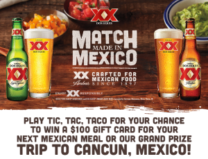 Dos Equis Tic Tac Taco Sweepstakes – Win a 3 night-trip for 2 to Cancun, Mexico valued at $2,500 OR 1 of 11 gift cards valued at $100 each