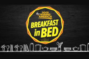 Good Morning America – Mother's Day Breakfast In Bed Contest – Win a VISA gift card valued at Two-Hundred Dollars ($200).