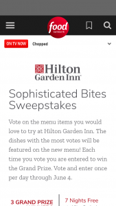 "Food Network – Sophisticated Bites – Win shall win seven free nights at the Hilton Garden Inn of their choice awarded in the form of a Hilton Garden Inn ""Be My Guest"" certificate"