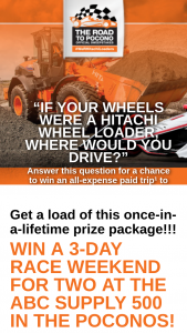 Hitachi Construction Machinery Loaders America – Win A 3-day Race Weekend For Two At The ABC Supply 500 In The Poconos – Win for two (winner and one guest) to Pocono Raceway PA (August 171819 2018) to attend the ABC Supply 500 and race events