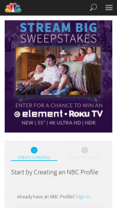 "Nbcuniversal Media – Stream Big – Win will consist of the following one (1) 55"" 4K UHD Element Roku TV (model E4SW5518RKU) shipping to Winner's primary residence included (as determined by Sponsors in their sole discretion)."