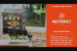 Premiere Networks – Bobby Bones Show – Masterbuilt Smoker – Win Propane Smoker by Masterbuilt ARV $149.99 and $500.00 cash gift card (ARV $500.00) (4) RUNNER-UP PRIZES One Portable Propane Smoker by Masterbuilt (ARV $149.99).