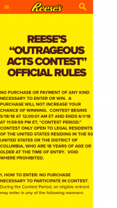 Reeses Outrageous Acts Photo Or Video Contest – Win $10,000 Cash Plus A Years Supply Of Reeses Outrageous Bars To Enter, Submit A Photo Or Video To Instagram Or Twitter Showing Your Brand Love For Reeses Submissions Will Be Judged.