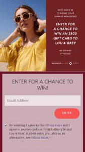 Refinery29 – Lou & Grey – Win one (1) Prize one (1) $800 gift card redeemable in-store and online at https //wwwlouandgreycom