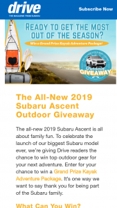 Subaru – The All-New 2019 Subaru Ascent Outdoor Adventure – Win Oru The Beach LT Kayak an Oru Paddle and a YETI® Panga 100 valued at $1797.99.