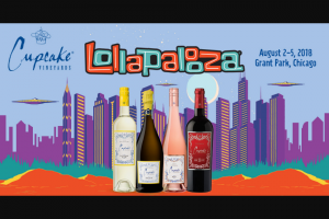 "The Wine Group – Cupcake Vineyards Lollapalooza National – Win which will consist of a 6-day/5-night trip for winner and one guest to Chicago IL from August 1 2018 through August 6 2018 to attend each day of the Lollapalooza music festival (""Lollapalooza"")."