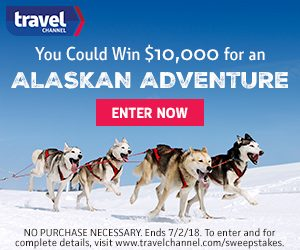 Travel Channel – Alaskan Adventure – Win a $10,000 check