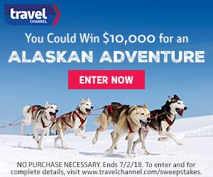 Travel Channel – Alaskan Adventure – Win a $10,000 check