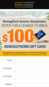 "NEWEGG – Neweggflash Summer – Win receive  • One (1) $100.00 Neweggcom gift card (ARV $100.00) Total approximate retail value (""ARV"") of all prizes offered $1500.00."