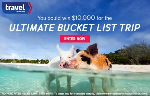 The Travel Channel – Ultimate Bucket List – Win a $10,000 check