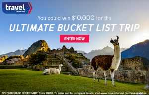 Travel Channel – Ultimate Bucket List – Win a $10,000 check