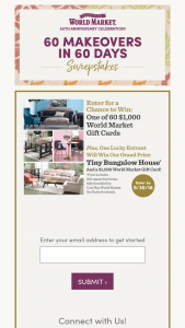 Cost Plus World Market – 60 Makeovers In 60 Days – Win a $4000 Cost Plus World Market gift card in lieu of the Tiny House portion of the Grand Prize