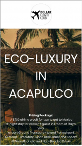 Dollar Flight Club – Eco-Luxury In Acapulco – Win and one (1) winner will be chosen