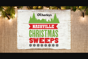O'charley's – Nashville Christmas – Win prize of a trip for four to Nashville TN from December 13 2018 to December 16 2018 will be awarded to the Grand Prize Winner