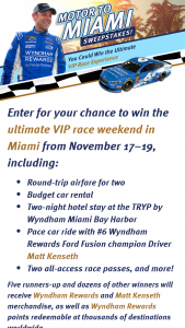 Wyndham Rewards – Motor To Miami – Win per week total of sixty) Each Weekly Prize consists of one Matt Kenseth T-shirt plus 3000 Wyndham Rewards points