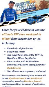 Wyndham Rewards – Motor To Miami – Win per week total of sixty) Each Weekly Prize consists of one Matt Kenseth T-shirt plus 3000 Wyndham Rewards points