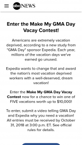 "ABC – Make My Gma Day Vacay Contest – Win a prize that consists of a dream trip package up to $10000 from Expedia (""Trip"")."