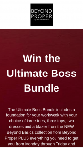 Beyond Proper By Boston Proper – The Ultimate Boss Bundle Sweepstakes