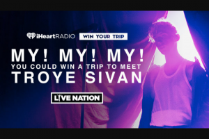 Iheart Media – My My My You Could Win A Trip To Meet Troye Sivan – Win and approximate retail value and such difference will be forfeited