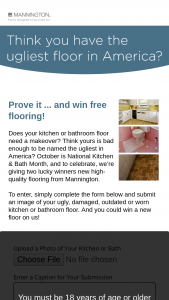 Mannington Mills – Ugliest Kitchen And Bath Contest – Win flooring product and installation costs of kitchen pictured in entry photo that gained the most votes during the Voting Period