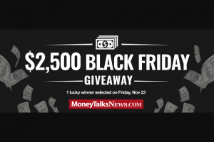 Money Talks News – $2500 Black Friday Giveaway Sweepstakes