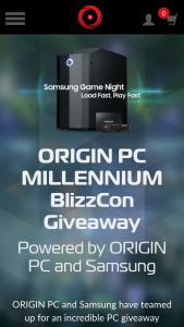 "Origin PC – Samsung-Blizzcon Giveaway – Win (1) grand prize will be awarded to 1 winner only consisting of 1 ORIGIN PC MILLENNIUM (the ""Grand Prize"") Total approximate retail value (""ARV"") of all Grand Prizes is $4999."