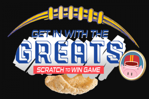 Rudolph Foods – Get In With The Greats Scratch To Win Game – Win year's supply of pork rinds equivalent to 12 cases of Rudolph Family of Brands snacks and products and twenty-five hundred dollars ($2500).