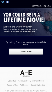 "A&e Television Networks – Lifetime Movies Inner Circle Holiday – Win a trip for him/herself to a location in the continental United States or Canada to appear on-camera in a Lifetime movie (the ""Trip Package"")."