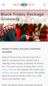 Bloomington Convention & Visitors Bureau – Black Friday Shopping Giveaway – Win the following will be awarded  • Two-night weekend stay with breakfast for two (2) at Minneapolis Airport Marriott