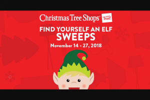 Christmas Tree Shops – Find Yourself An Elf – Win GRAND PRIZE A $2500 Shopping Spree awarded in the form of Christmas Tree Shops and That