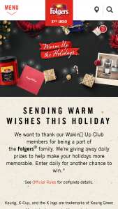 Folgers – Wakin' Up Club Warm Up The Holidays  – Win (i) one (1) one hundred dollar ($100) Grocery Store Gift Card for a grocery store of Daily Prize Winner's Choice and (ii) one (1) Folgers Coffee Canister designated by Sponsor (i and ii